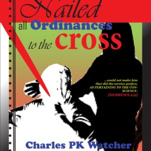 cover - Nailed - All Ordinances to the Cross - Charles PK Watcher