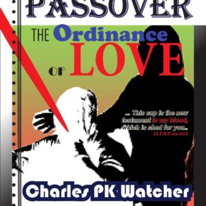 cover - Passover - The Ordinance of Love - Charles PK Watcher